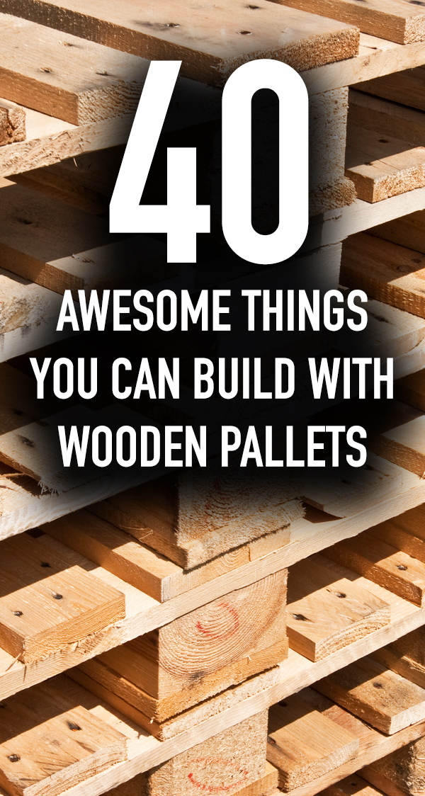 40 Awesome Things You Can Build With Wooden Pallets